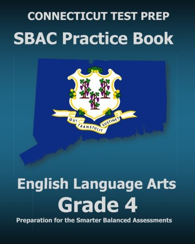 CONNECTICUT TEST PREP SBAC Practice Book English Language Arts Grade 4: Preparation for the Smarter Balanced ELA/Literacy Assessments