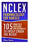 NCLEX: Pharmacology for Nurses: 105 Nursing Practice Questions & Rationales to EASILY Crush the NCLEX! (Nursing Review Questions and RN Content Guide, ... Guide, Medical Career Exam Prep) (Volume 10) Livre Pdf/ePub eBook