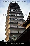 China's Cosmopolitan Empire: The Tang Dynasty (History of Imperial China), Mark Edward Lewis, 067403306X