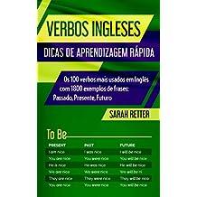 VERBOS INGLESES: DICAS DE APRENDIZAGEM RÁPIDA : Os 100 verbos mais usados em Inglês com 1800 exemplos de frases: Passado, Presente, Futuro.