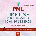PNL. Timeline per il ricalco del futuro. Tecnica guidata | Robert James