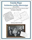 Family Maps of Yalobusha County, Mississippi, Deluxe Edition : With Homesteads, Roads, Waterways, Towns, Cemeteries, Railroads, and More, Boyd, Gregory A., 1420311298