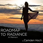 Roadmap to Radiance: A Memoir | Camden Hoch