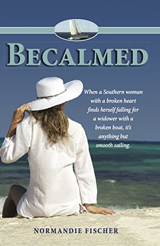 Becalmed: When a Southern woman with a broken heart finds herself falling for a widower with a broken boat, it's anything but smooth sailing. by [Fischer, Normandie]
