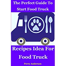 The Perfect Guide to Start Food Truck Business: Recipes idea for food truck
