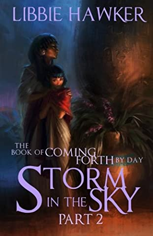 Storm in the Sky: The Book of Coming Forth by Day: Part 2 (Volume 2) (Book Of Coming Forth)