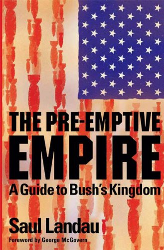 The Pre-Emptive Empire: A Guide to Bush's Kingdom pdf epub