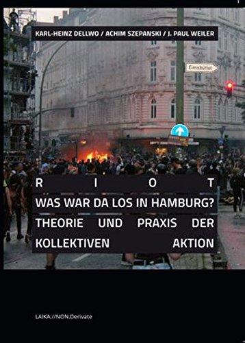 RIOT - Was war da los in Hamburg?: Theorie und Praxis der kollektiven Aktion (LAIKA://NON.Derivate) Taschenbuch – 5. April 2018 Achim Szepanski Karl-Heinz Dellwo J. Paul Weiler David Doell
