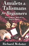 Amulets and Talismans for Beginners, Richard Webster, 0738705047
