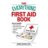 The Everything First Aid Book: How to handle:  Falls and breaks    Choking   Cuts and scrapes   Insect bites and rashes   Burns   Poisoning  …and when to call 911 (Everything®)