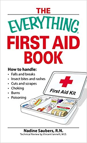 How to handle Falls and breaks    Choking   Cuts and scrapes   Insect bites and rashes   Burns   Poisoning  /…and when to call 911 The Everything First Aid Book