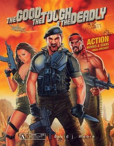 Good, the Tough and the Deadly: Action Movies and Stars ...