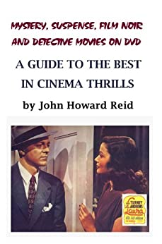 Mystery, Suspense, Film Noir and Detective Movies On DVD: A Guide to the Best in Cinema Thrills by [Reid, John Howard]