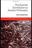 The Austrian Contribution to Analytic Philosophy (London Studies in the History of Philosophy), Mark Textor, 0415404053