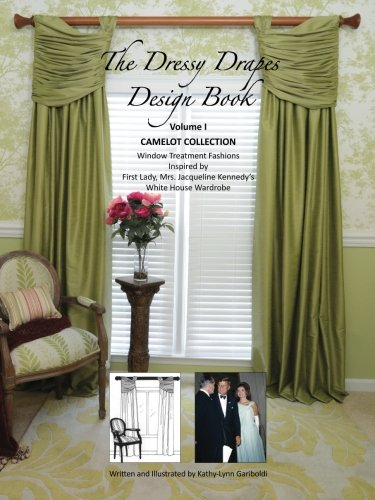 - Dressy Drapes Design Book: CAMELOT COLLECTION Window Treatment Fashions Inspired by First Lady, Mrs. Jacqueline Kennedy's White House Wardrobe
