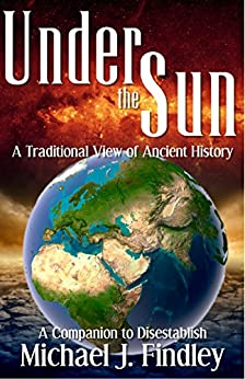 Under the Sun: A Traditional View of Ancient History by [Findley, Michael J.]