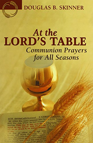 At the Lord's Table: Communion Prayers for All Seasons