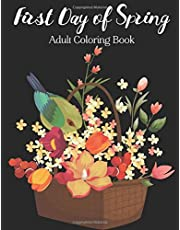 First Day Of Spring Adult Coloring Book: 20 Beautiful Unique & Detailed Coloring Designs of Spring Time Season (Flower Bouquets & Patterns, Butterflies, Birds,...) on a Black Background for Stress & Anxiety Relief and Relaxation