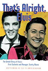 That's Alright, Elvis:The Untold Story of Elvis's First Guitarist and Manager, Scotty Moore