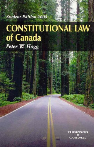 Constitutional Law of Canada 2008 (Peter Hogg Constitutional Law Of Canada Student Edition)