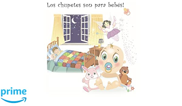 Los chupetes son para bebés (Spanish Edition): Mari Angel ...