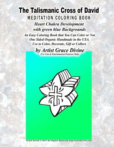 Download The Talismanic Cross of David MEDITATION COLORING BOOK Heart Chakra Development with green blue Backgrounds: An easy Coloring Book that You Can Color ... U.S.A. Use to Color,Decorate,Gift or Collect. pdf