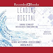 Leading Digital: Turning Technology Into Business Transformation | Livre audio Auteur(s) : George Westerman, Didier Bonnet, Andrew McAfee Narrateur(s) : Jonathan Todd Ross
