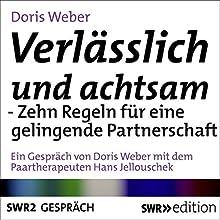 Verlässlich und achtsam sein - Zehn Regeln für eine gelingende Partnerschaft Hörbuch von Doris Weber Gesprochen von: Doris Weber, Hans Jellouschek
