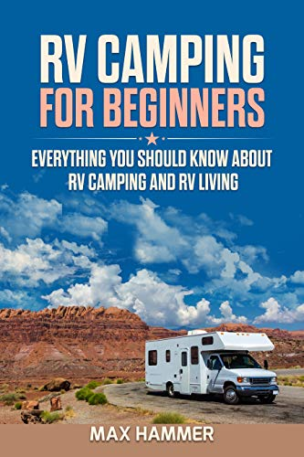 RV Camping for Beginners: Everything You Should Know about RV Camping and RV Living by [Hammer, Max]