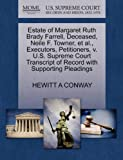 Estate of Margaret Ruth Brady Farrell, Deceased, Neile F. Towner, et Al. , Executors, Petitioners, V. U. S. Supreme Court Transcript of Record with Supp, Hewitt A. Conway, 1270354272