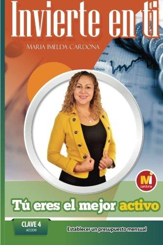 Invierte en ti, Tu eres el mejor Activo: Clave 4 : Accion Establecer Un Presupuesto Mensual (Volume 4) (Spanish - Ti Finance
