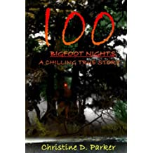 100 Bigfoot Nights: A Chilling True Story (Volume 1)