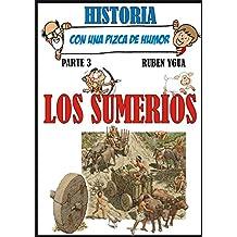 LOS SUMERIOS (HISTORIA CON UNA PIZCA DE HUMOR nº 3) (Spanish Edition)