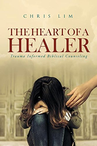 The Heart of a Healer: Trauma Informed Biblical Counseling
