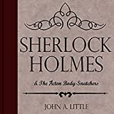 Sherlock Holmes and the Acton Body-Snatchers: The Final Tales of Sherlock Holmes, Book 7