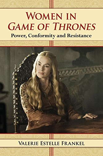Women in Game of Thrones: Power, Conformity and Resistance (Game Of Thrones Fire And Ice Theory)
