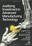 Justifying Investment in Advanced Manufacturing Technology, The Chartered Institute of Management Accountants the Institution of Production Engineers, 1850914648