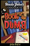 Uncle John's Presents: The Book of the Dumb (Uncle John Presents)