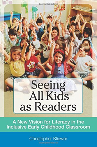 Seeing All Kids as Readers: A New Vision for Literacy in the Inclusive Early Childhood Classroom [Christopher Kliewer Ph.D.] (Tapa Blanda)