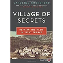 Village of Secrets LP: Defying the Nazis in Vichy France (The Resistance Trilogy) by Moorehead, Caroline (2014) Paperback