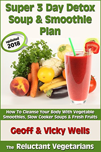 Super 3 Day Detox Soup & Smoothie Plan (The Reluctant Vegetarians Book 2)