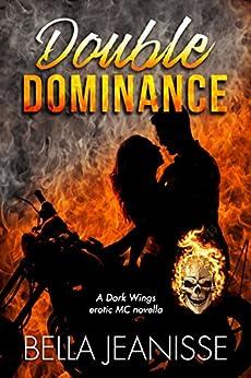 Double Dominance: A Dark Wings erotic MC novella by [Jeanisse, Bella]