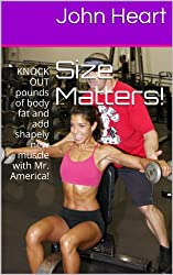 Size Matters!: KNOCK OUT pounds of body fat and add shapely new muscle with Mr. America! (Mr. America's Shape Up Series Book 3)