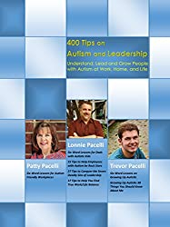 400 Tips on Autism and Leadership: Understand, Lead and Grow People with Autism at Work, Home, and Life