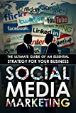 Social Media Marketing: The Ultimate Guide Of An Essential Strategy For Your Business (Websites, Make Money, Internet Marketing, Facebook Marketing, Online ... Launch Your Social Media Campaign)