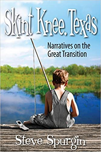 Book Skint Knee, Texas: Narratives on the Great Transition by Steve Spurgin (2014)