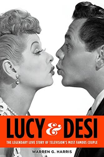 Lucy & Desi: The Legendary Love Story of Television's Most Famous Couple