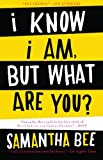 I Know I Am, But What Are You?