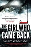 The Girl Who Came Back: A totally gripping psychological thriller with a twist you won't see coming by  Kerry Wilkinson in stock, buy online here