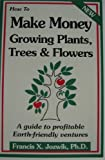 How to Make Money Growing Plants, Trees, and Flowers: A Guide to Profitable Earth Friendly Ventures